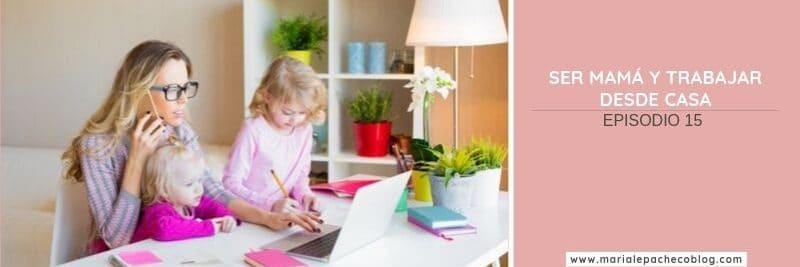 Ser mamá y trabajar desde casa 2